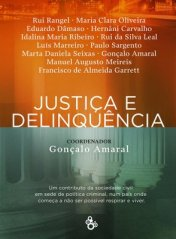 """Justice and Delinquency"" reunites texts from judiciary professionals and operators, among others, about criminality in Portugal."